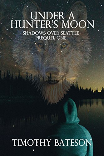 Under A Hunter's Moon: Shadows Over Seattle: Prequels One by [Bateson, Timothy]