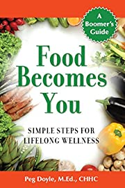 Food Becomes You: Simple Steps for Lifelong Wellness