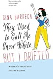 They Used to Call Me Snow White ... but I Drifted, Gina Barreca, 1611684455