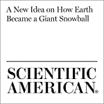 A New Idea on How Earth Became a Giant Snowball | Annie Sneed
