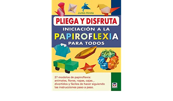 Iniciacion a la papiroflexia para todos / Introduction to Origami for All (Pliega y disfruta / Fold and Enjoy) (Spanish Edition): Junko Hirota: ...