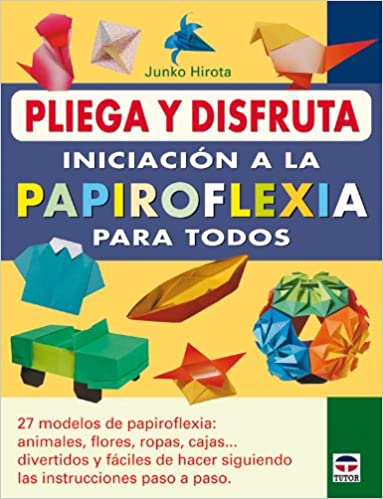 Iniciacion a la papiroflexia para todos / Introduction to Origami for All (Pliega y disfruta / Fold and Enjoy) (Spanish Edition): Junko Hirota: ...