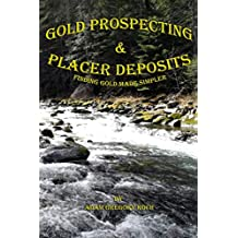 Gold Prospecting & Placer Deposits: Finding Gold Made Simpler