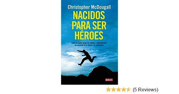 Amazon.com: Nacidos para ser héroes: Cómo un audaz grupo de rebeldes redescubrieron los secretos de la fuerza y la resistencia (Spanish Edition) eBook: ...