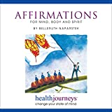 Positive Affirmations for Mind, Body and Spirit, Combat Negative Thinking and Recognize Self-Worth, Achieve Desired Attitude and Behavioral Changes, Realize Profound Personal Growth and Build Confidence with Healing Words and Soothing Music by Belleruth Naparstek from Health Journeys