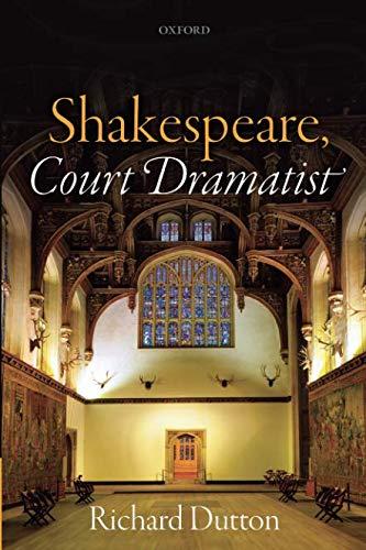 Shakespeare, Court Dramatist by Richard Dutton