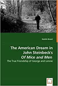 the story of friendship and dreams in of mice and men by john steinbeck Most of the characters in of mice and men admit, at one point or another,   before the action of the story begins, circumstances have robbed most of the   their dream, but the dream holds their remarkable friendship together  is  steinbeck's way of showing how unattainable the american dream had.