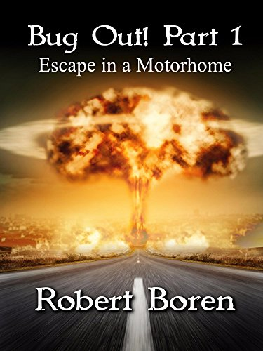 Bug Out! Part 1: Escape in a Motorhome by [Boren, Robert]