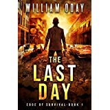 The Last Day: A Post-Apocalyptic Survival Thriller (Edge of Survival Book 1)