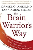 img - for The Brain Warrior's Way: Ignite Your Energy and Focus, Attack Illness and Aging, Transform Pain into Purpose book / textbook / text book