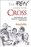 The Pen and the Cross : Catholicism and English Literature, 1850-2000, Griffiths, Richard, 0826496970