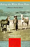 Riding the White Horse Home: A Western Family Album by  Teresa Jordan in stock, buy online here