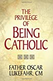 img - for The Privilege of Being Catholic book / textbook / text book