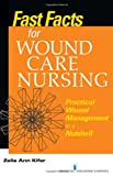 Fast Facts for the Wound Care Nurse, Zelia Kifer, 0826107753