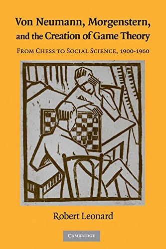 Von Neumann, Morgenstern, and the Creation of Game Theory: From Chess to Social Science, 1900-1960 (Historical Perspectives on Modern Economics)