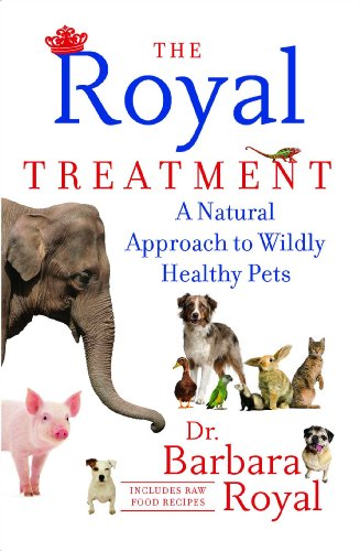 Natural Treatment (The Royal Treatment: A Natural Approach to Wildly Healthy Pets)