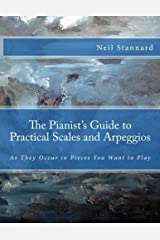 The Pianist's Guide to Practical Scales and Arpeggios: As They Occur in Pieces You Want to Play by Neil Stannard (2015-03-09) Paperback