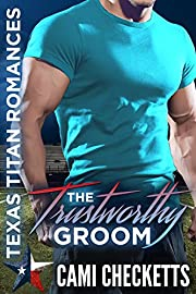The Trustworthy Groom (Cami's Texas Titan Romances Book 2)