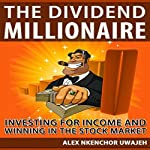 The Dividend Millionaire: Investing for Income and Winning in the Stock Market | Alex Nkenchor Uwajeh
