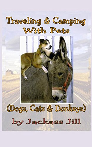 Read Online Traveling & Camping With Pets (Dogs, Cats, & Donkeys) pdf