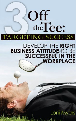 Targeting Success: Develop the Right Business Attitude to Be Successful in the Workplace (3 Off the Tee Book (1 Attitude Tees)
