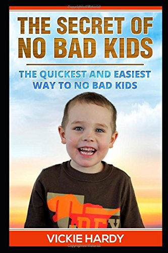 Download The Secret of No Bad Kids: The Quickest and Easiest Way To No Bad Kids pdf epub