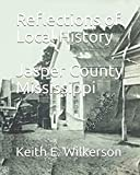 Reflections of Local History - Jasper County Mississippi