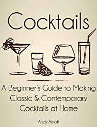 Cocktails: A Beginners Guide to Making Classic and Contemporary Cocktails at Home (English Edition)