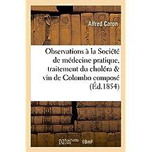 Observations a la Societe de Medecine Pratique, Traitement Du Cholera & Vin de Colombo Compose