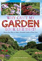 Why Can't My Garden Look Like That ?: Proven, Easy Ways To Make a Beautiful Garden