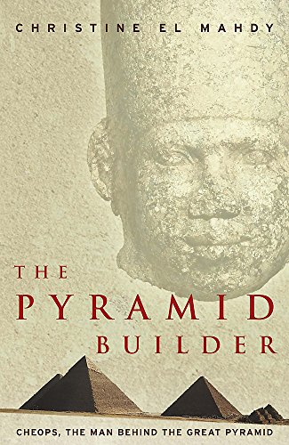 The Pyramid Builder: Cheops, the Man behind the Great Pyramid (Pyramid Builders)