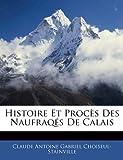 Histoire et Procès des Naufraqés de Calais, Claude Antoine Gabr Choiseul-Stainville, 1146105339