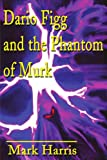 Dario Figg and the Phantom of Murk, Mark Harris, 0595189334
