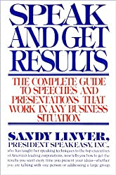 Speak and Get Results: The Complete Guide to Speeches and Presentations That Work in Any Business Situation