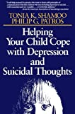 img - for Helping Your Child Cope with Depression and Suicidal Thoughts by Tonia K. Shamoo (1996-12-19) book / textbook / text book
