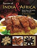 Flavors of India & Africa: More than 100 tasty family recipes