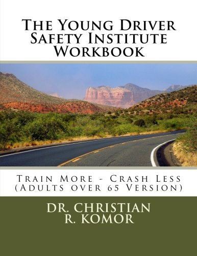 The Young Driver Safety Institute Workbook: Train More - Crash Less (Adults over 65 Version)