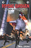 Psycho Chicken and Other Foolish Tales, Mike Girard, 1453825614