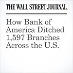 How Bank of America Ditched 1,597 Branches Across the U.S. | Rachel Louise Ensign,Coulter Jones