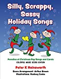 img - for Silly, Scrappy, Sassy Holiday Songs-SC: Parodies of Christmas Pop Songs and Carols (Colorful Music Score Edition) book / textbook / text book