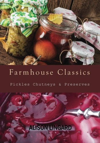 Farmhouse Classics - Pickles, Chutneys & Preserves: Over 125 simple and delicious country classic pickle and preserving recipes - Pear Recipes Jam