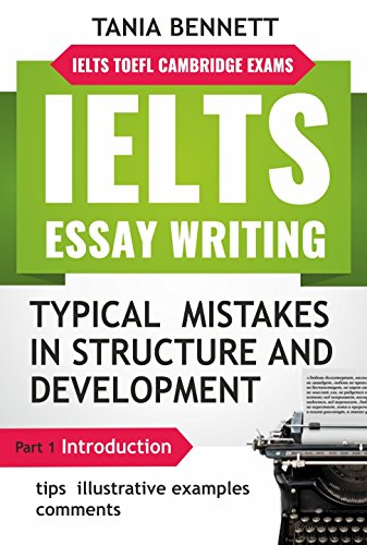 IELTS ESSAY WRITING : TYPICAL MISTAKES IN STRUCTURE AND DEVELOPMENT: PART 1 : INTRODUCTION ( tips, illustrative examples and comments) (TOEFL IELTS Cambridge exams)