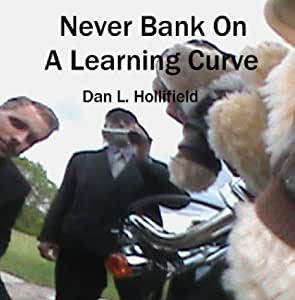 Never Bank On A Learning Curve