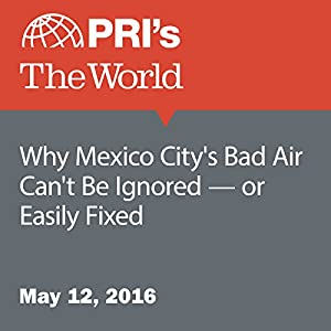 Why Mexico City's Bad Air Can't Be Ignored - or Easily Fixed
