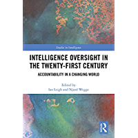 Intelligence Oversight in the Twenty-First Century: Accountability in a Changing World (Studies in Intelligence)