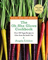 The Oh She Glows Cookbook: Over 100 Vegan Recipes to Glow from the Inside Out Front Cover