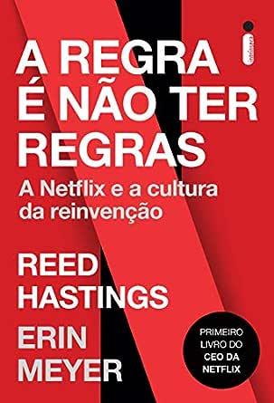 Amazon.com.br eBooks Kindle: A Regra é Não Ter Regras: A Netflix e a  Cultura da Reinvenção, Hastings, Reed, Meyer, Erin