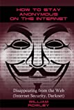 How to Stay Anonymous on the Internet: Disappearing from the Web (Internet Security, Darknet)