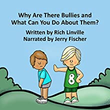 Why Are There Bullies and What Can You Do About Them?: An Interactive Book for Children, Parents, Counselors, and Teachers Audiobook by Rich Linville Narrated by Jerry Fischer
