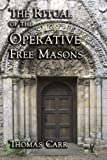 The Ritual of the Operative Free Masons, Thomas Carr, 1613421362